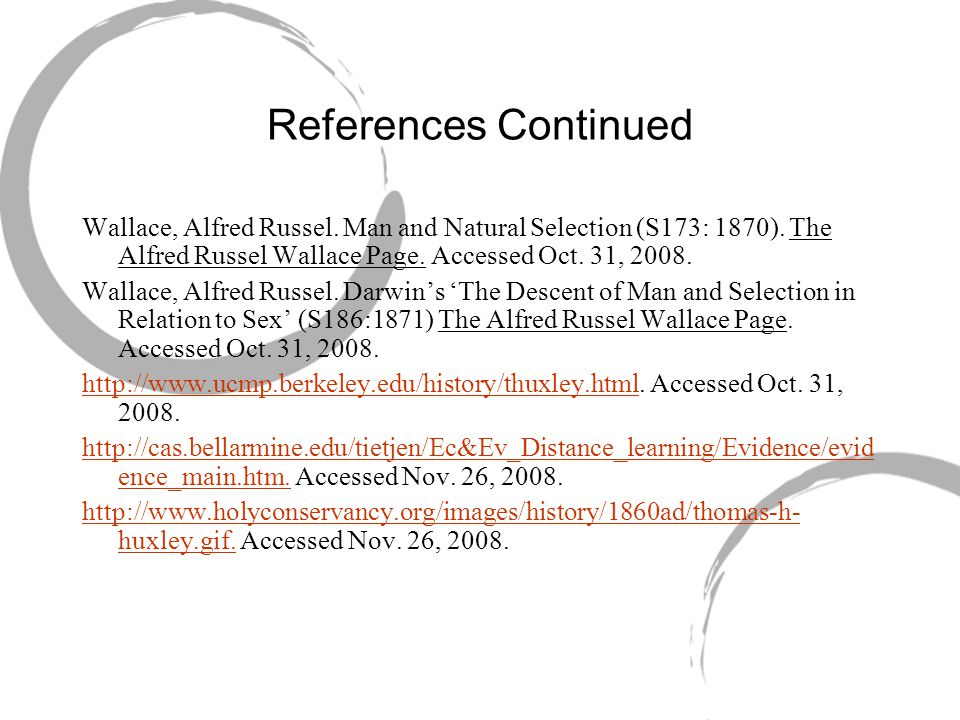 References Continued Wallace, Alfred Russel. Man and Natural Selection (S173: 1870). The Alfred Russel Wallace Page. Accessed Oct. 31, 2008.