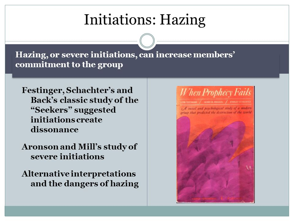 Initiations: Hazing Hazing, or severe initiations, can increase members' commitment to the group.