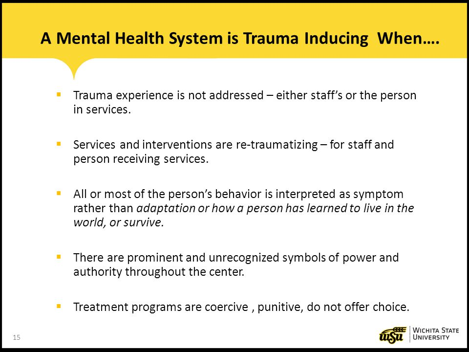 A Mental Health System is Trauma Inducing When….