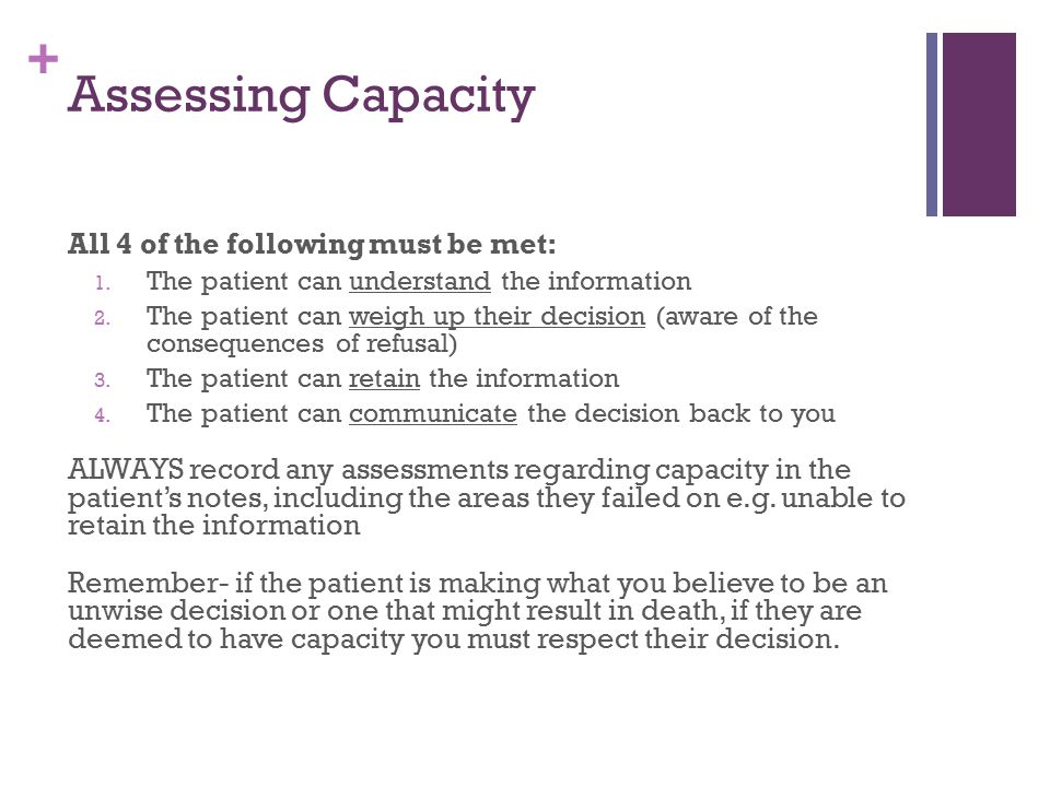 Assessing Capacity All 4 of the following must be met: