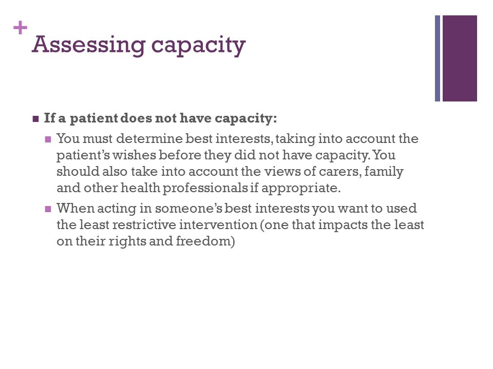 Assessing capacity If a patient does not have capacity:
