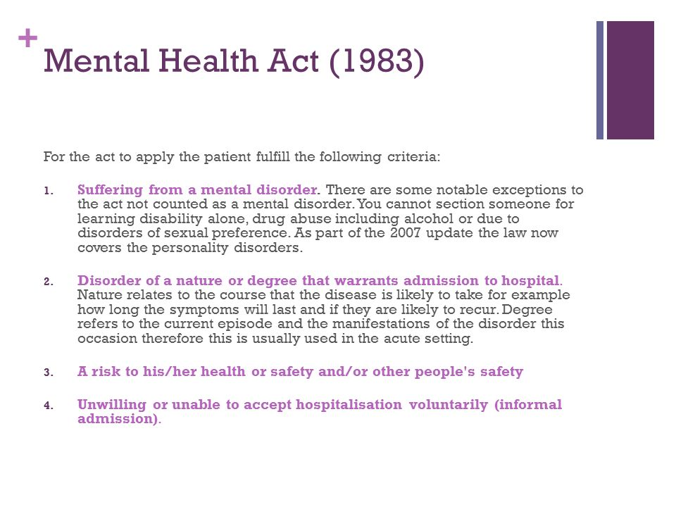 Mental Health Act (1983) For the act to apply the patient fulfill the following criteria: