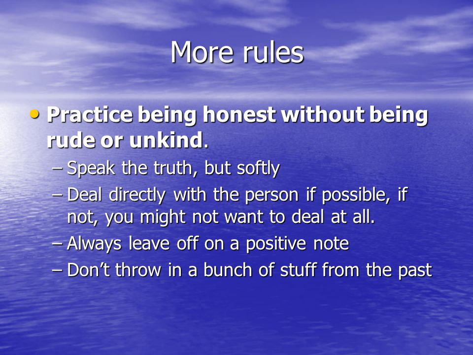 More rules Practice being honest without being rude or unkind.