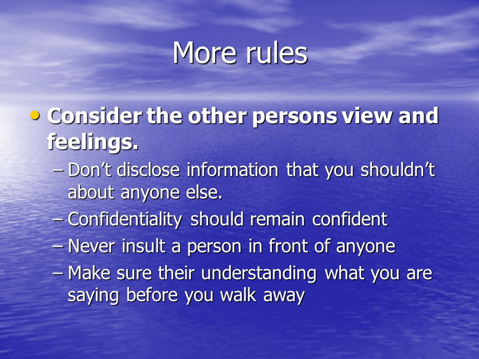 More rules Consider the other persons view and feelings.