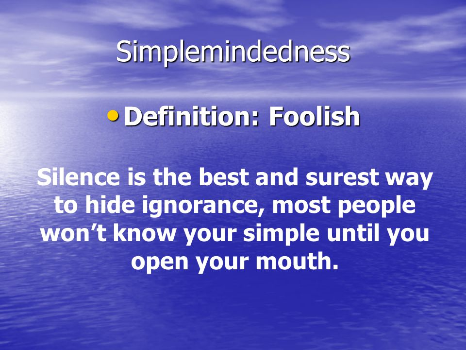 Simplemindedness Definition: Foolish