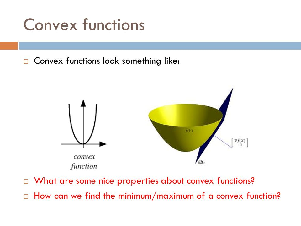 Convex functions Convex functions look something like: