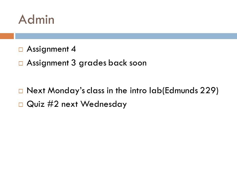 Admin Assignment 4 Assignment 3 grades back soon