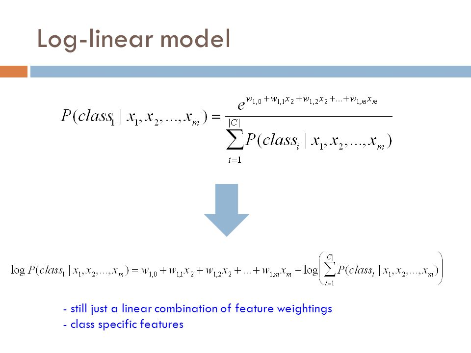 Log-linear model - still just a linear combination of feature weightings class specific features