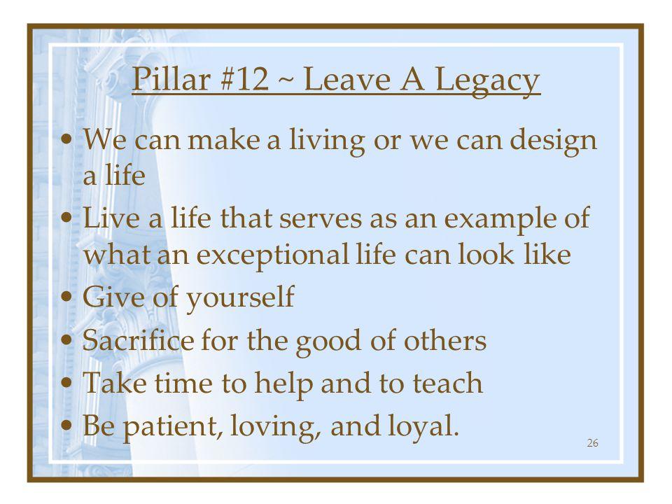 Pillar #12 ~ Leave A Legacy
