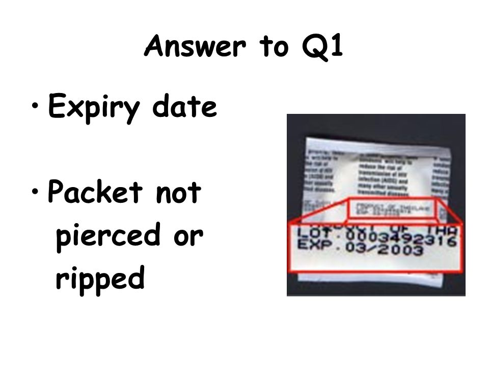 Answer to Q1 Expiry date Packet not pierced or ripped