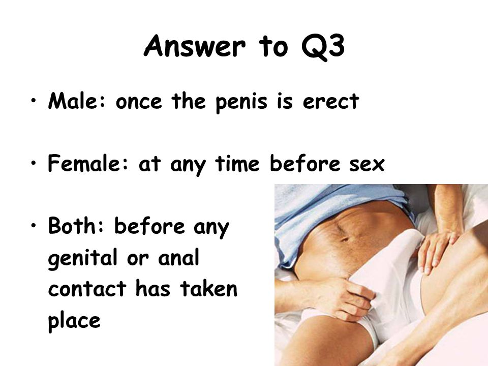 Answer to Q3 Male: once the penis is erect