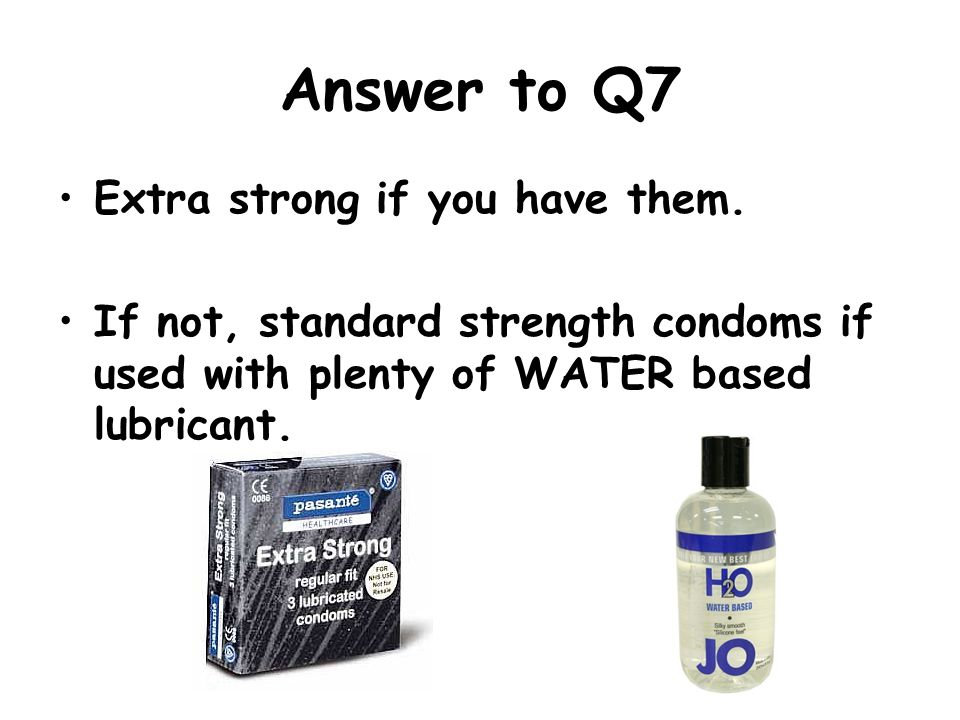 Answer to Q7 Extra strong if you have them.