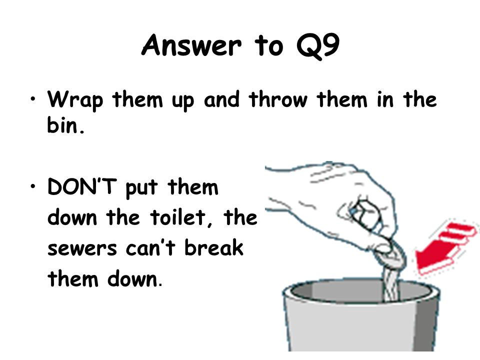 Answer to Q9 Wrap them up and throw them in the bin. DON'T put them