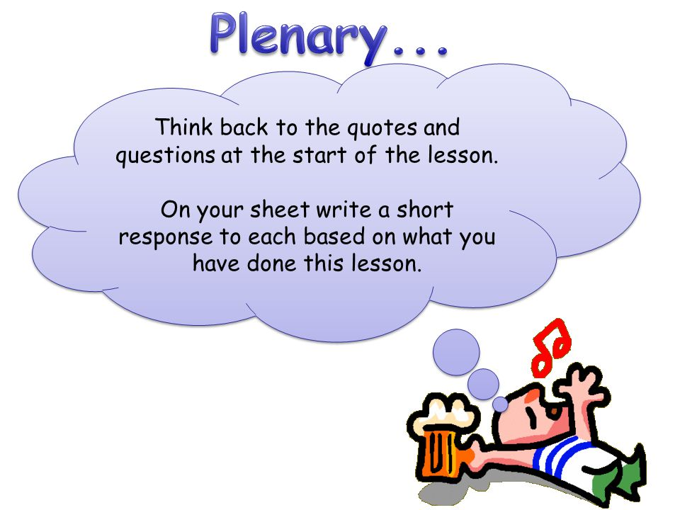Think back to the quotes and questions at the start of the lesson.