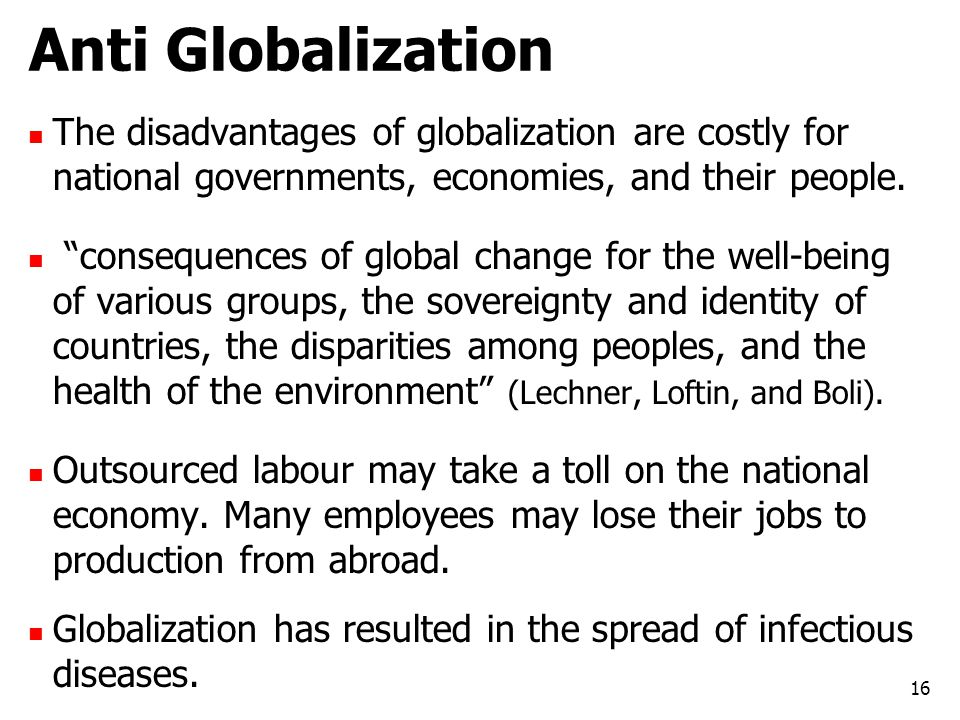 Anti Globalization The disadvantages of globalization are costly for national governments, economies, and their people.