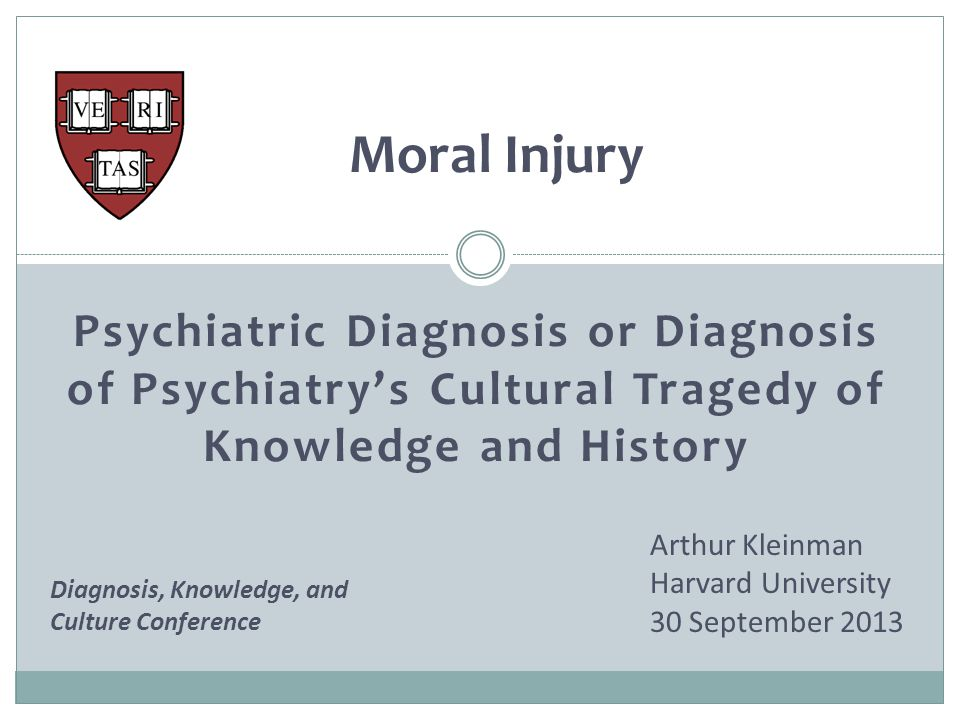 Moral Injury Psychiatric Diagnosis or Diagnosis of Psychiatry's Cultural Tragedy of Knowledge and History.
