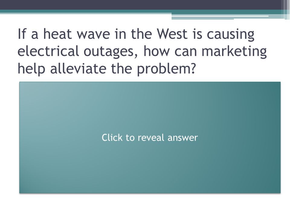 If a heat wave in the West is causing electrical outages, how can marketing help alleviate the problem