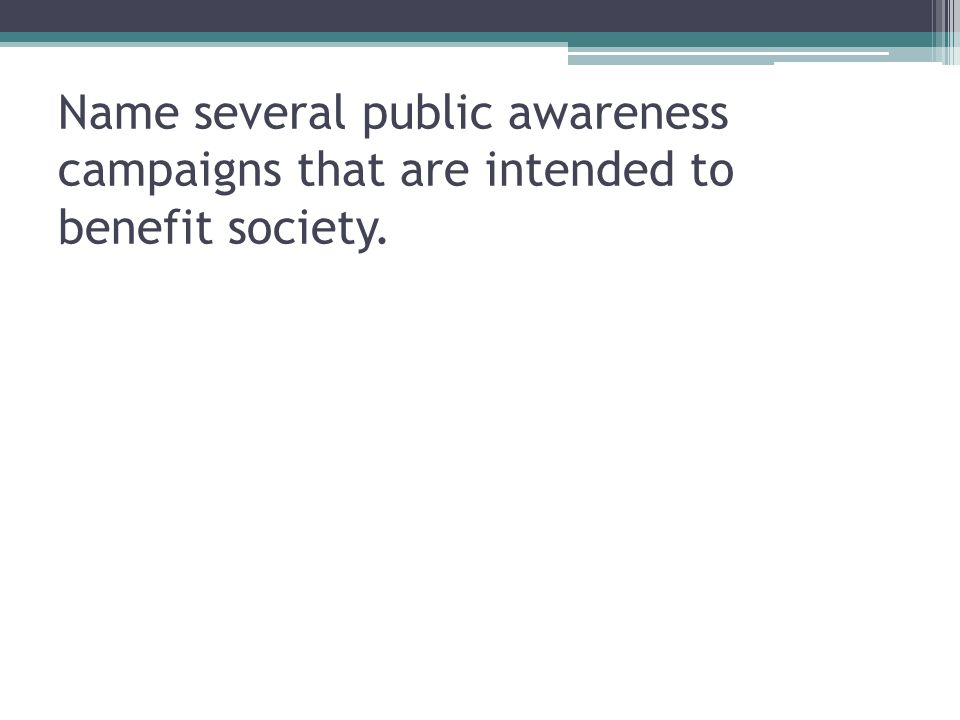 Name several public awareness campaigns that are intended to benefit society.