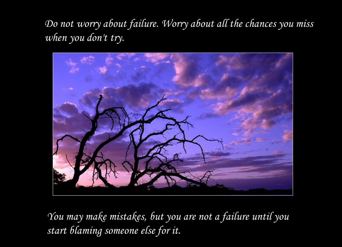 Do not worry about failure