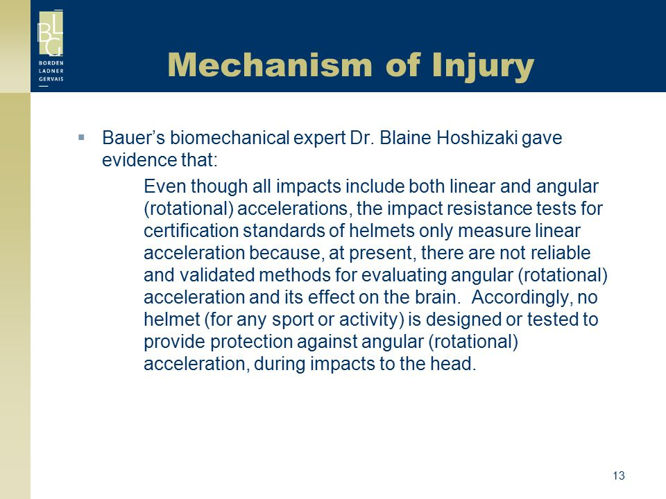 Mechanism of Injury Bauer's biomechanical expert Dr. Blaine Hoshizaki gave evidence that: