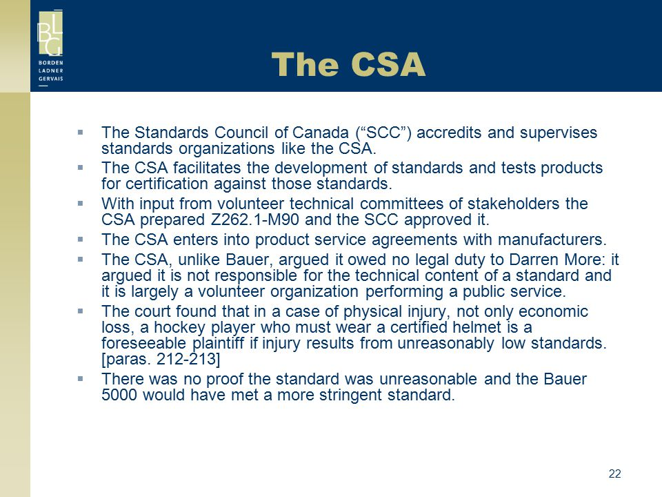 The CSA The Standards Council of Canada ( SCC ) accredits and supervises standards organizations like the CSA.