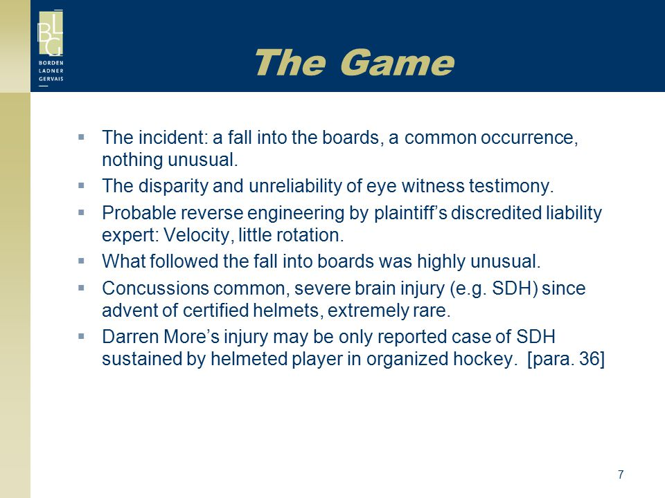 The Game The incident: a fall into the boards, a common occurrence, nothing unusual. The disparity and unreliability of eye witness testimony.