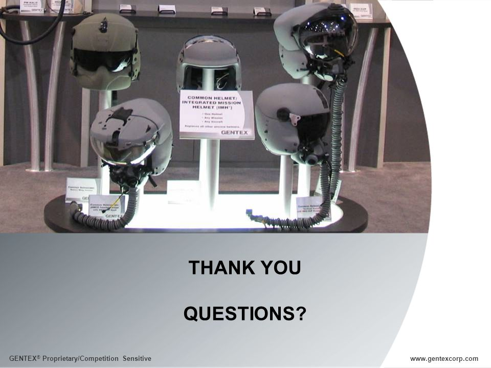 THANK YOU QUESTIONS GENTEX® Proprietary/Competition Sensitive