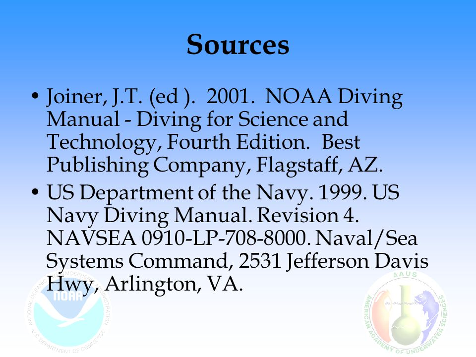 Sources Joiner, J.T. (ed ). 2001. NOAA Diving Manual - Diving for Science and Technology, Fourth Edition. Best Publishing Company, Flagstaff, AZ.