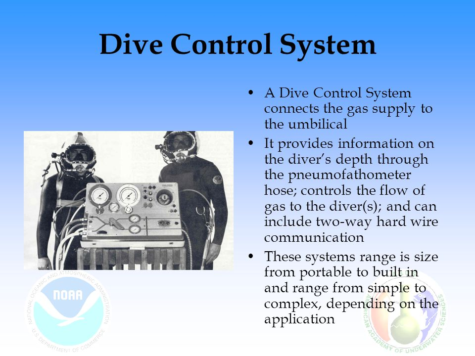 Dive Control System A Dive Control System connects the gas supply to the umbilical.