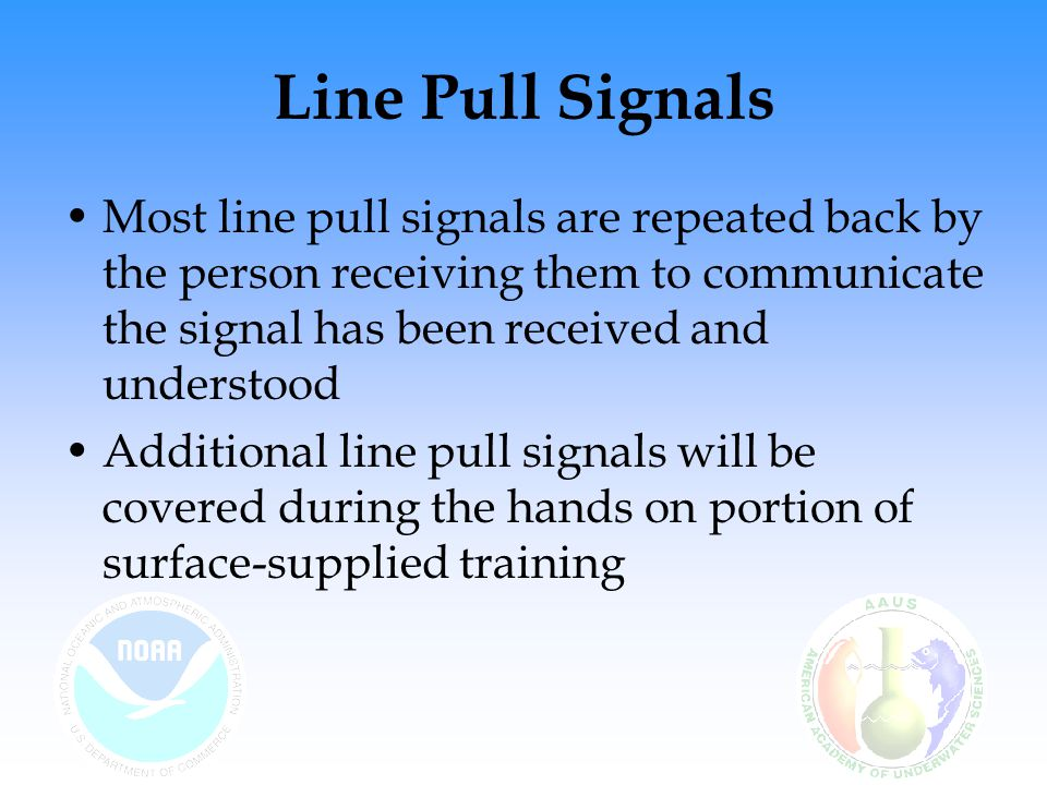 Line Pull Signals Most line pull signals are repeated back by the person receiving them to communicate the signal has been received and understood.