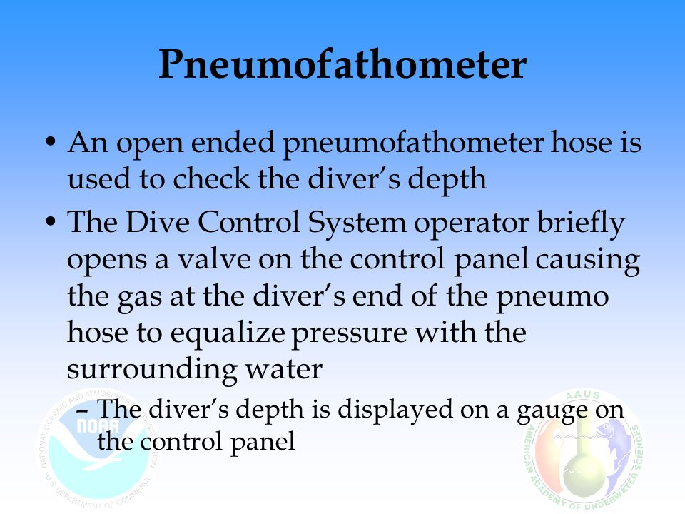 Pneumofathometer An open ended pneumofathometer hose is used to check the diver's depth.