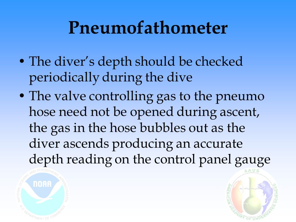 Pneumofathometer The diver's depth should be checked periodically during the dive.