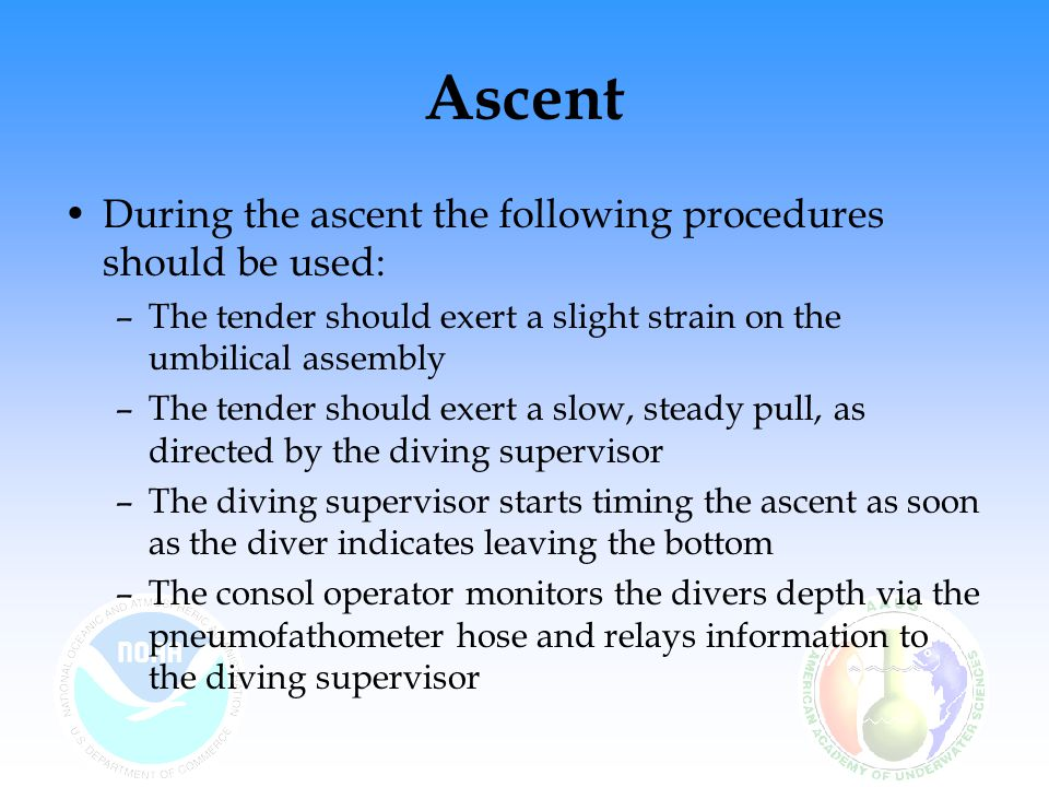 Ascent During the ascent the following procedures should be used: