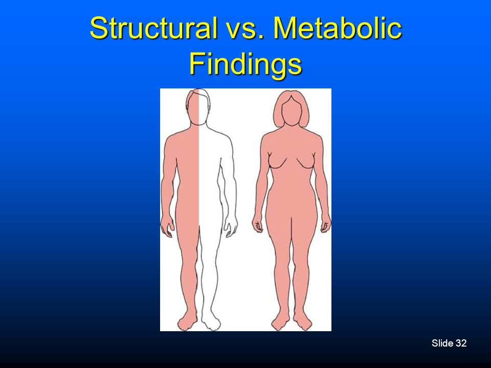 Structural vs. Metabolic Findings