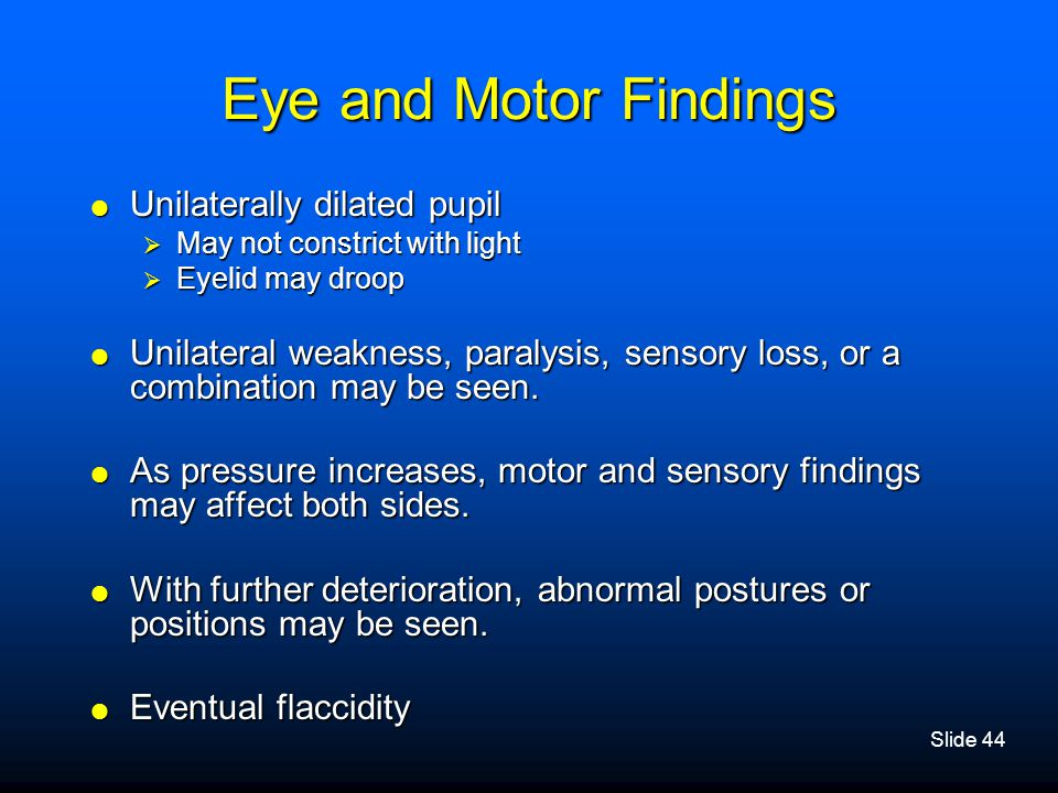 Eye and Motor Findings Unilaterally dilated pupil