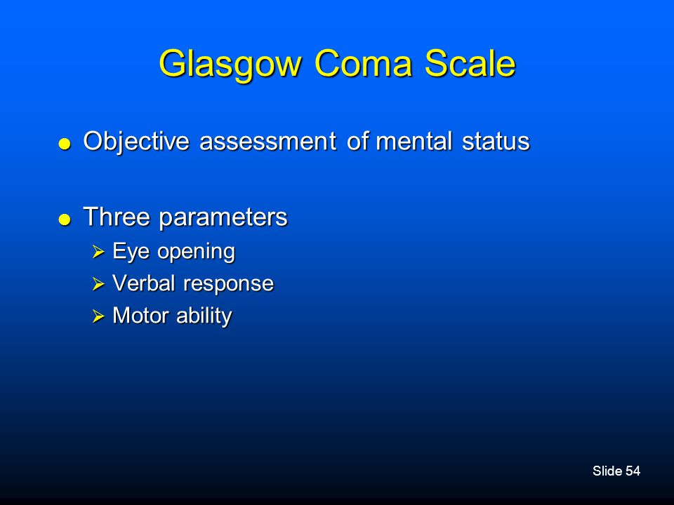 Glasgow Coma Scale Objective assessment of mental status
