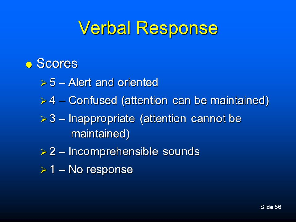 Verbal Response Scores 5 – Alert and oriented