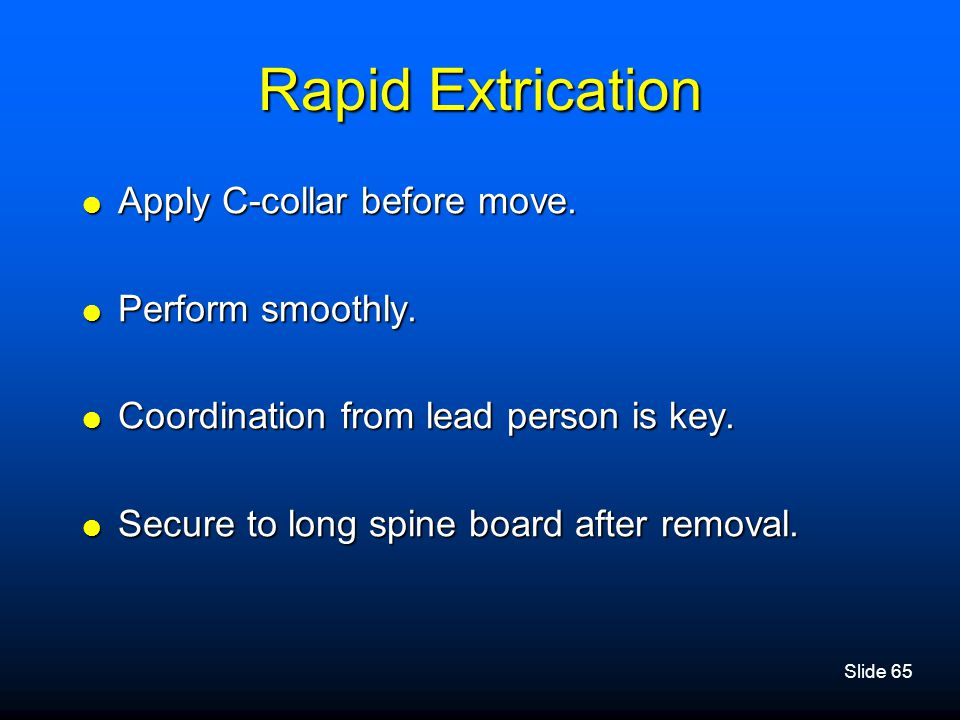 Rapid Extrication Apply C-collar before move. Perform smoothly.