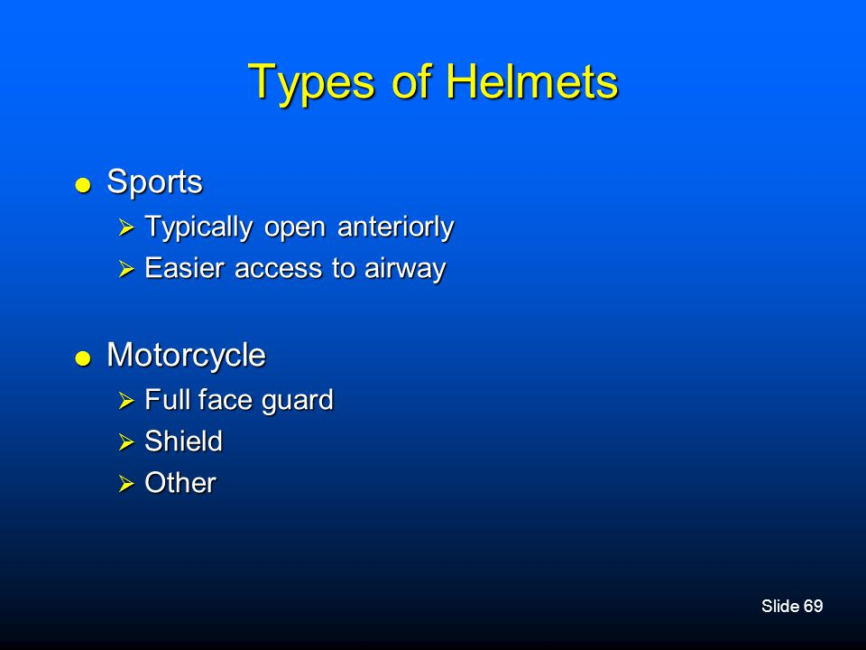 Types of Helmets Sports Motorcycle Typically open anteriorly