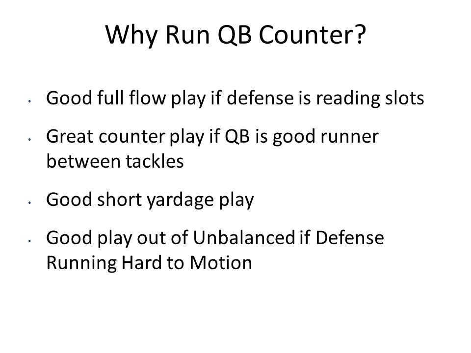 Why Run QB Counter Good full flow play if defense is reading slots