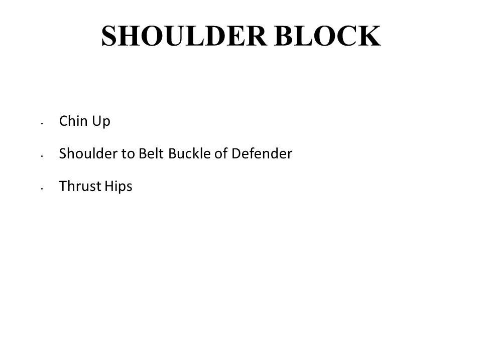 SHOULDER BLOCK Chin Up Shoulder to Belt Buckle of Defender Thrust Hips