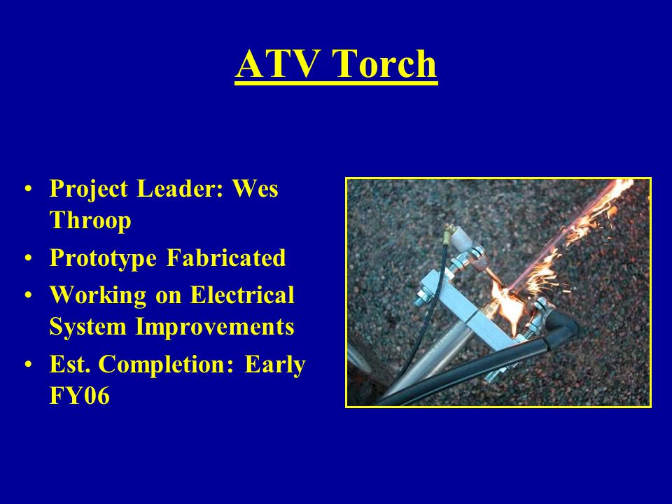 ATV Torch Project Leader: Wes Throop Prototype Fabricated
