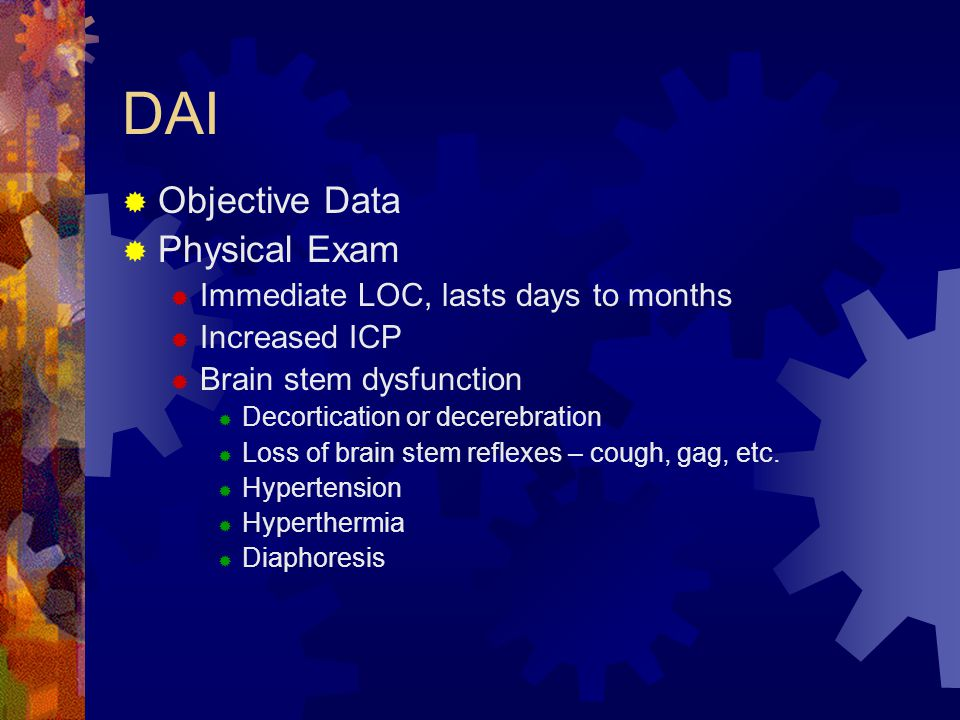 DAI Objective Data Physical Exam Immediate LOC, lasts days to months