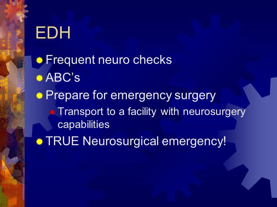 EDH Frequent neuro checks ABC's Prepare for emergency surgery