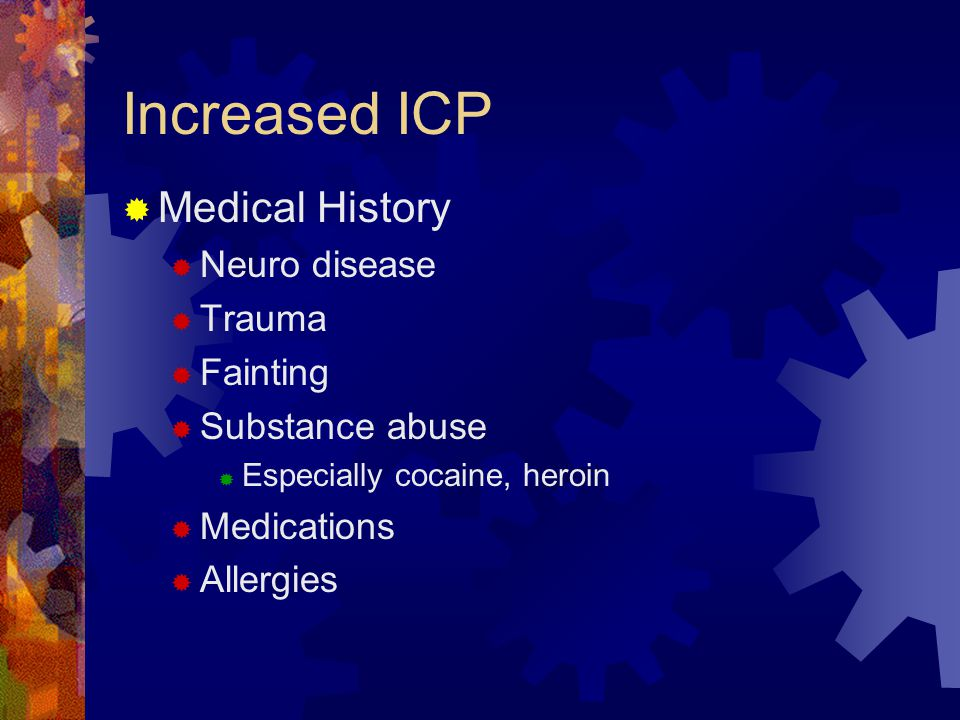 Increased ICP Medical History Neuro disease Trauma Fainting