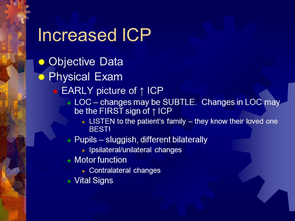 Increased ICP Objective Data Physical Exam EARLY picture of ↑ ICP