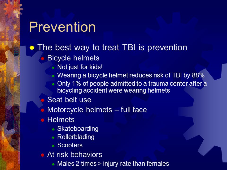 Prevention The best way to treat TBI is prevention Bicycle helmets
