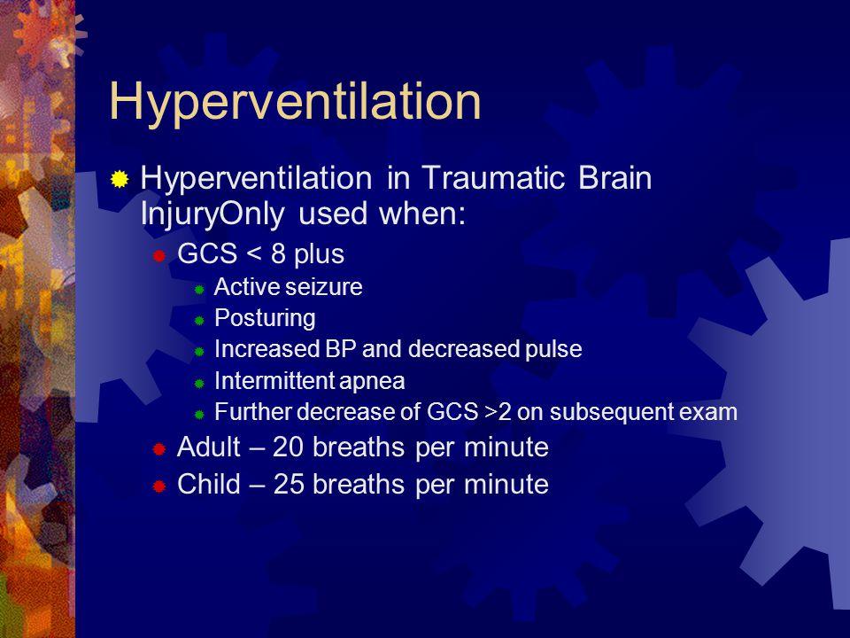 Hyperventilation Hyperventilation in Traumatic Brain InjuryOnly used when: GCS < 8 plus. Active seizure.