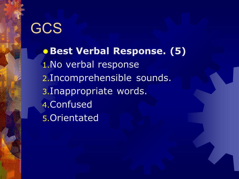 GCS Best Verbal Response. (5) No verbal response