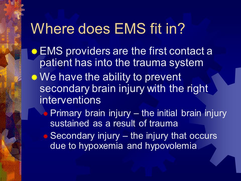 Where does EMS fit in EMS providers are the first contact a patient has into the trauma system.